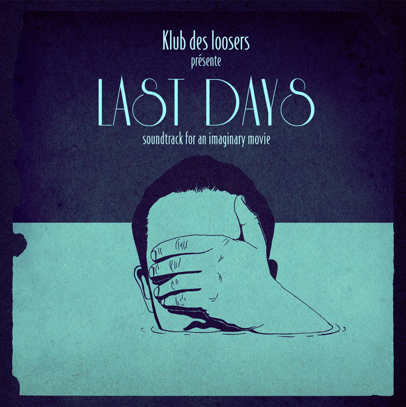Le Klub des Loosers – Last days, soundtrack for an imaginary movie