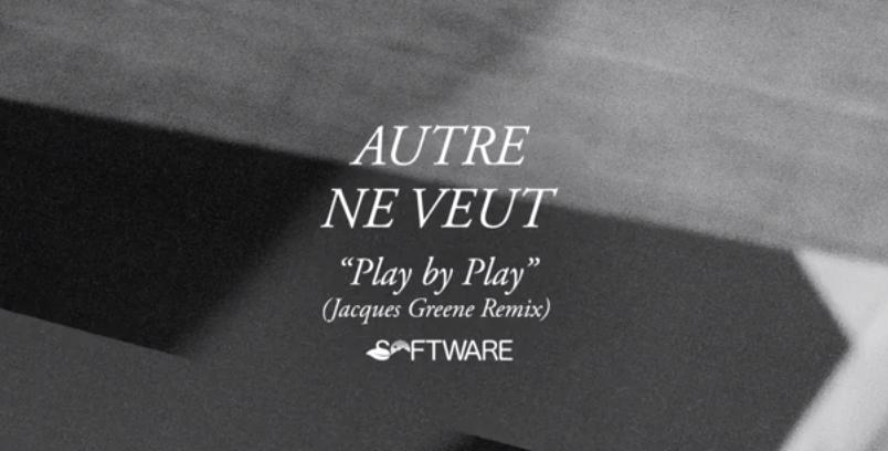 Jacques Greene remixe «Play By Play» d'Autre Ne Veut