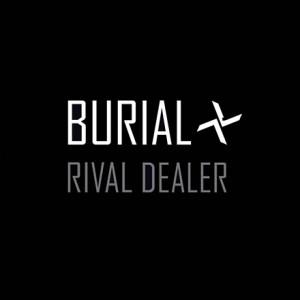 Burial - Rival-Dealer