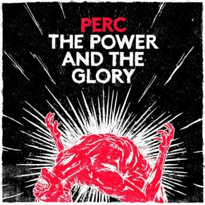 Perc_-_The_Power___The_Glory_1385038519_crop_550x550