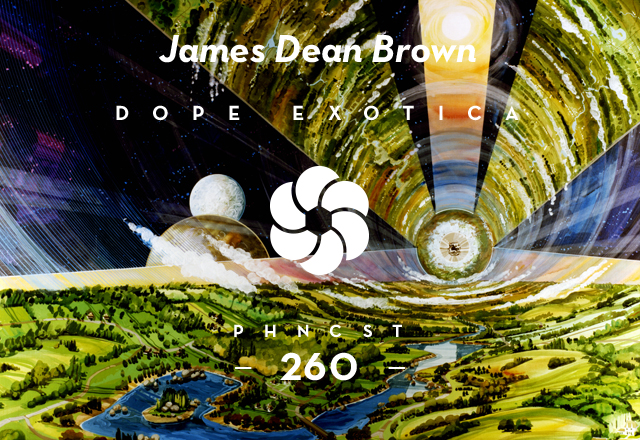 PHNCST260 – James Dean Brown présente Dope Exotica