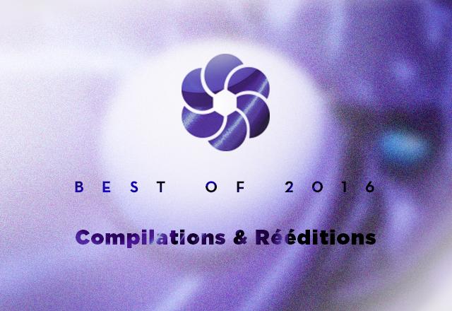 BEST OF (3/3) : Les compilations & rééditions de 2016