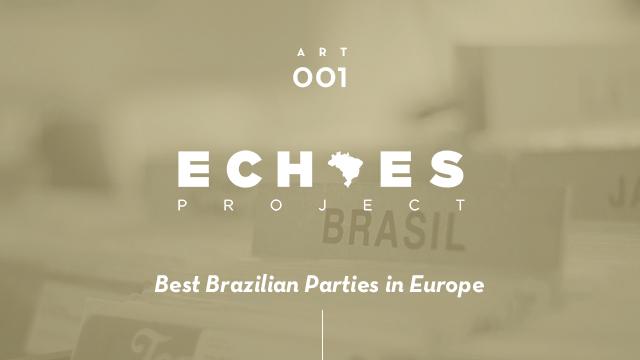 Echoes vous sélectionne les meilleures soirées brésiliennes à travers l'Europe