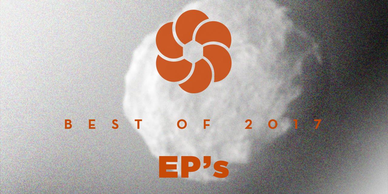 BEST OF (1/3) : Les EPs qui ont marqué 2017