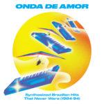 V/A – Onda de Amor: Synthesized Brazilian Hits That Never Were (84-94)