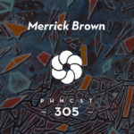 PHNCST 305 – Merrick Brown (Tektite Recordings, Chalant Music)