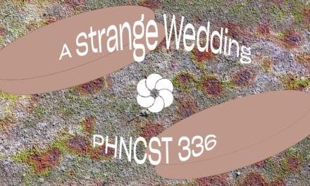 PHNCST 336 – A Strange Wedding