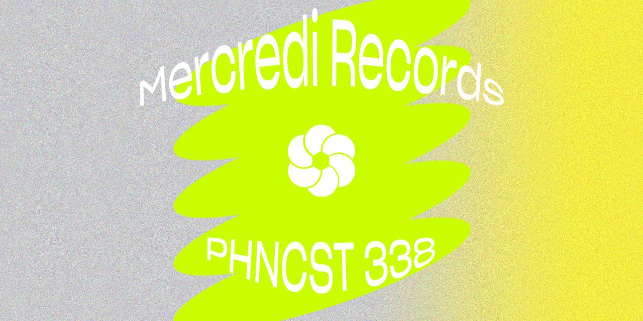 PHNCST 338 – Mercredi records