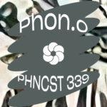 PHNCST 339 – Phon.o